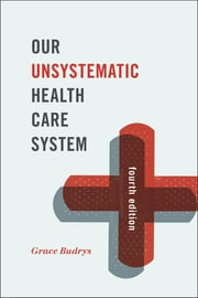 Our Unsystematic Health Care System ebook by Grace Budrys