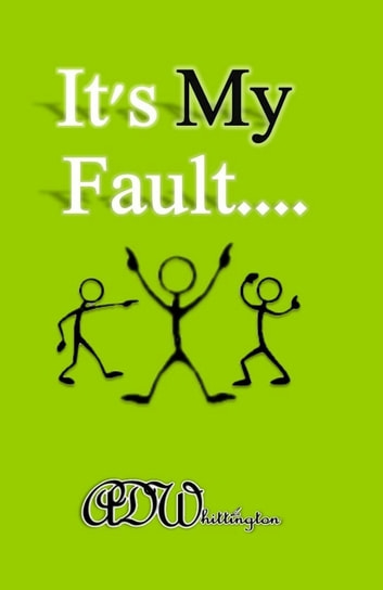 It's My Fault.... ebook by A. D. Whittington