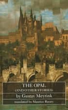 The Opal (and other stories) ebook by Gustav Meyrink,Maurice Raraty