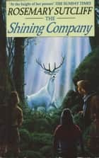 The Shining Company ebook by Rosemary Sutcliff