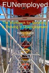 FUNemployed: The Workbook for Surviving and Thriving in Unemployment ebook by Kerry Quinn