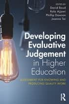Developing Evaluative Judgement in Higher Education - Assessment for Knowing and Producing Quality Work ebook by David Boud, Rola Ajjawi, Phillip Dawson,...