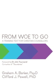From Woe to Go! - A Training Text for Christian Counsellors ebook by Graham Barker; Clifford Powell
