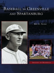 Baseball in Greenville and Spartanburg ebook by Bob A. Nestor