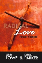 Radical Love…Forever Changed ebook by Kimberly Parker,Donna Lowe