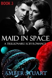 Maid in Space: Part 3 - Maid in Space ebook by Amber Stuart