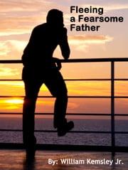 Fleeing a Fearsome Father ebook by William Kemsley Jr