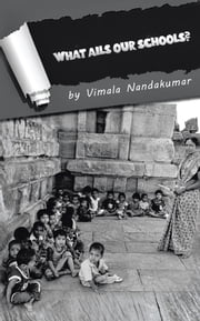 What Ails Our Schools? ebook by VIMALA NANDAKUMAR