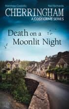 Cherringham - Death on a Moonlit Night - A Cosy Crime Series ebook by Matthew Costello, Neil Richards