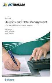 AOTrauma - Statistics and Data Management - A Practical Guide for Orthopedic Surgeons ebook by Dirk Stengel,Mohit Bhandari,Beate Hanson