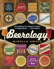 Beerology - Everything You Need to Know to Enjoy Beer...Even More ebook by Mirella Amato