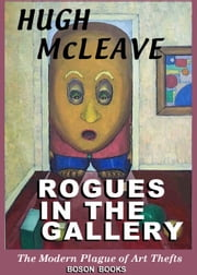 Rogues in the Gallery: The Modern Plague of Art Thefts ebook by Hugh  McLeave