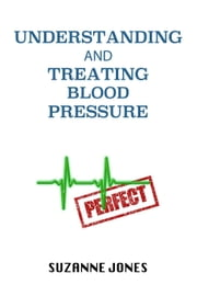 Understanding And Treating Blood Pressure ebook by Suzanne Jones