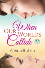 When Our Worlds Collide ebook by Aniesha Brahma