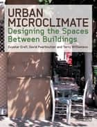 Urban Microclimate ebook by Evyatar Erell,David Pearlmutter,Terence Williamson