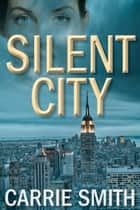Silent City - A Claire Codella Mystery ebook by Carrie Smith