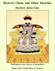 Historic China and Other Sketches ebook by Herbert Allen Giles