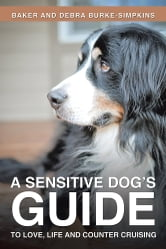 A Sensitive Dog's Guide to Love, Life and Counter Cruising ebook by Baker and Debra Burke-Simpkins