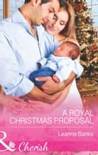A Royal Christmas Proposal (Mills & Boon Cherish) (Royal Babies, Book 4) ebook by Leanne Banks