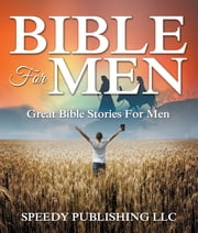 Bible For Men - Great Bible Stories For Men ebook by Speedy Publishing