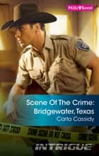 Scene Of The Crime - Bridgewater, Texas ebook by