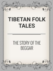 The Story of the Beggar ebook by Tibetan Folk Tales