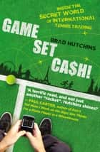 Game, Set, Cash! - Inside the Secret World of International Tennis Trading ebook by Brad Hutchins