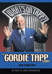 What's On Tapp? - The Gordie Tapp Story ebook by John Farrington