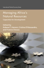 Managing Africa's Natural Resources - Capacities for Development ebook by K. Hanson,C. D'Alessandro,F. Owusu