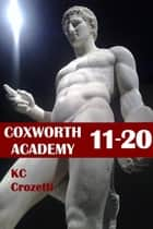 Coxworth Academy 11-20 ebook by KC Crozetti