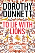 To Lie with Lions - The House of Niccolo 6 ebook by Dorothy Dunnett