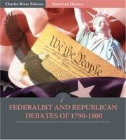 Federalist and Republican Debates of 1790-1800 ebook by Thomas Jefferson, George Washington, Alexander Hamilton & Philip Freneau
