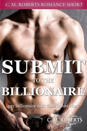 Submit to the Billionaire ebook by C. M. Roberts