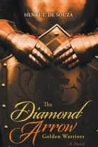 The Diamond Arrow - Golden Warriors ebook by Henri T. De Souza
