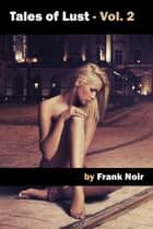Tales of Lust: Vol. 2 ebook by Frank Noir