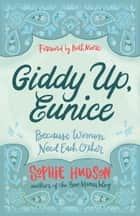 Giddy Up, Eunice - (Because Women Need Each Other) ebook by Sophie Hudson