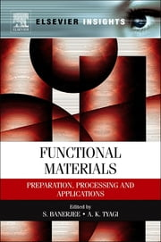 Functional Materials - Preparation, Processing and Applications ebook by A.K. Tyagi,S. Banerjee