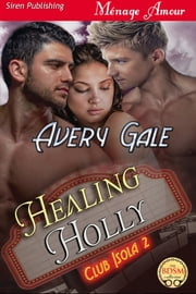 Healing Holly ebook by Avery Gale
