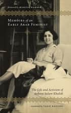 Memoirs of an Early Arab Feminist - The Life and Activism of Anbara Salam Khalidi ebook by Anbara Salam Khalidi