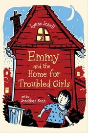 Emmy and the Home for Troubled Girls ebook by Lynne Jonell,Jonathan Bean