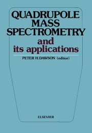 Quadrupole Mass Spectrometry and Its Applications ebook by Dawson, Peter H.