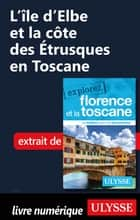 L'île d'Elbe et la côte des Etrusques en Toscane ebook by Jennifer Dore-dallas
