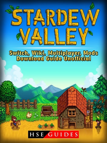 Stardew Valley Switch, Wiki, Multiplayer, Mods, Download Guide Unofficial - Beat your Opponents & the Game! ebook by HSE Guides