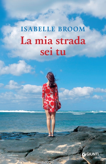 La mia strada sei tu ebook by Isabelle Broom