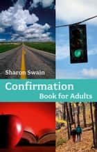 Confirmation Book for Adults ebook by Sharon Swain
