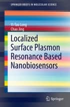 Localized Surface Plasmon Resonance Based Nanobiosensors ebook by Yi-Tao Long,Chao Jing