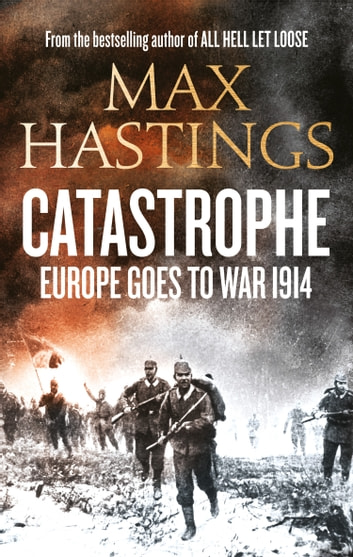 Catastrophe: Europe Goes to War 1914 ebook by Max Hastings