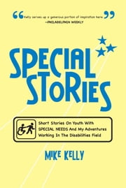 SPECIAL STORIES - Short Stories On Youth With SPECIAL NEEDS And My Adventures Working In The Disabilities Field ebook by Kobo.Web.Store.Products.Fields.ContributorFieldViewModel