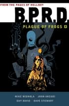 B.P.R.D: Plague of Frogs Volume 4 ebook by Mike Mignola, Guy Davis