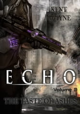 Echo Volume 2: The Taste of Ashes ebook by Kent Wayne